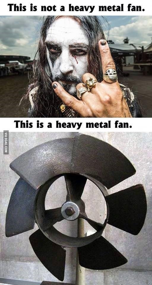 Heavy metal fan? This is not the one. That is the one.