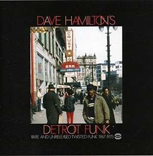 Dave Hamilton's Detroit Funk: Rare and Unreleased Twisted Funk 1967-1975 (2006)